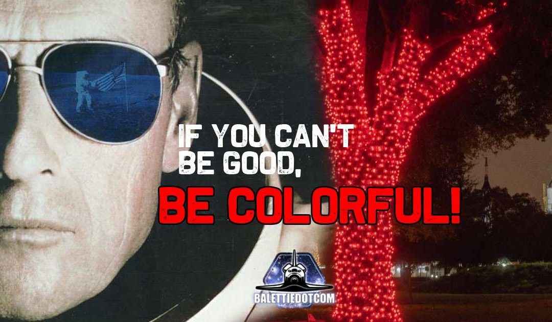 If you can't be good, be colorful